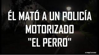 Él mató a un policía motorizado - El Perro |Letra|