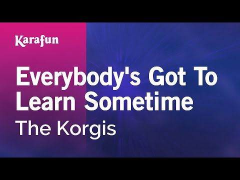 Karaoke Everybody's Got To Learn Sometime - The Korgis *