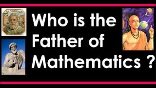 Who is the Father of Mathematics ?
