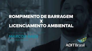 Rompimento de barragem x Licenciamento Ambiental - Marcos Saes