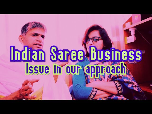86 Indian Saree Business - Issue in our approach | Sarees are my passion