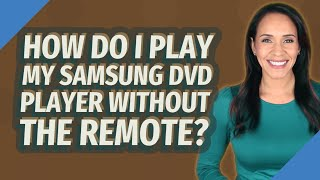 How do I play my Samsung DVD player without the remote?