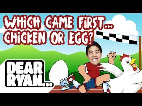 Chicken or the Egg? (Dear Ryan)