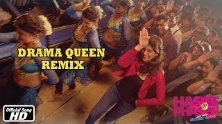 Drama Queen - Remix - Hasee Toh Phasee