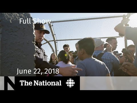 The National for Friday June 22, 2018 — U.S. Immigration, Tariffs, Rural Policing