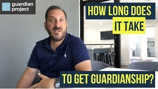 How long does it take to get guardianship?