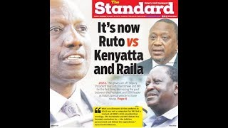 It's now Ruto vs Kenyatta and Raila | Press Review