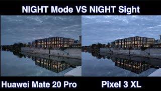 Night Mode VS Night Sight - Huawei Mate 20 Pro VS Google Pixel 3 XL