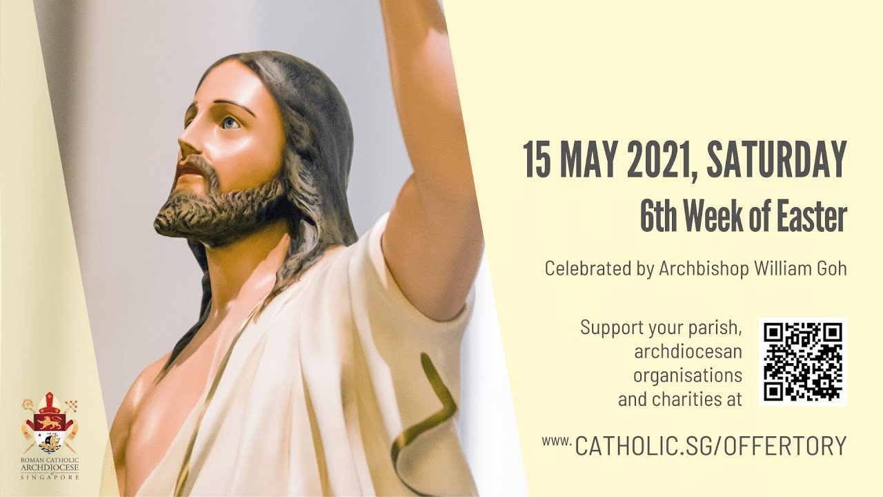 Catholic Singapore 15 May 2021 Mass Today Online - Saturday, 6th Week of Easter 2021