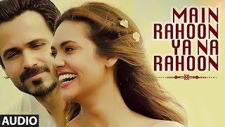 Main Rahoon Ya Na Rahoon (Female Version) Full Audio Song | Madhusmita | Amaal Mallik
