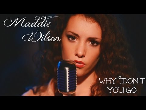 Why Don't You Go - Original song by Maddie Wilson