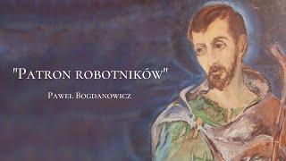 """""""Patron robotników"""" Paweł Bogdanowicz [#6]"""