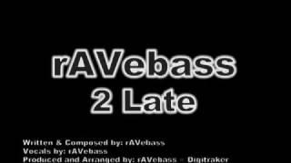 rAVebass - 2 Late