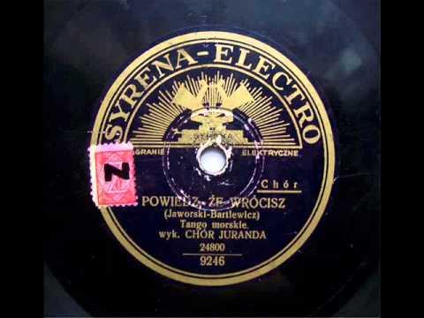 Chor Juranda - Powiedz, ze wrocisz (Tango), 1934.avi