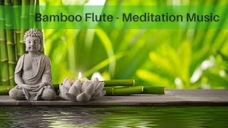 Meditation Music - Bamboo Flute Relaxing Music
