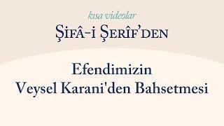 Kısa Video: Efendimizin Veysel Karani'den Bahsetmesi