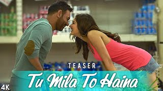 Tu Mila To Haina Teaser- De De Pyaar De l Ajay Devgn, Rakul | Arijit Singh, Amaal Mallik, Kunaal V