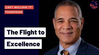 "The Flight to Excellence with USAF CAPT William ""T"" Thompson (Season 2, Ep. 18)"