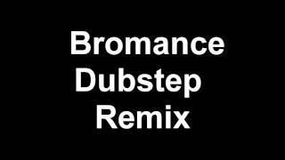 Bromance-Chester See NigaHiga (Dubstep Remix)