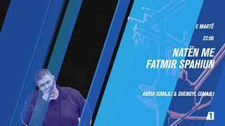 Promo - Natën me Fatmir Spahiun: Anisa Ismajli & Shengyl Ismajli