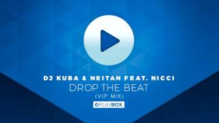 DJ KUBA & NEITAN ft. Nicci - Drop The Beat (VIP Mix)