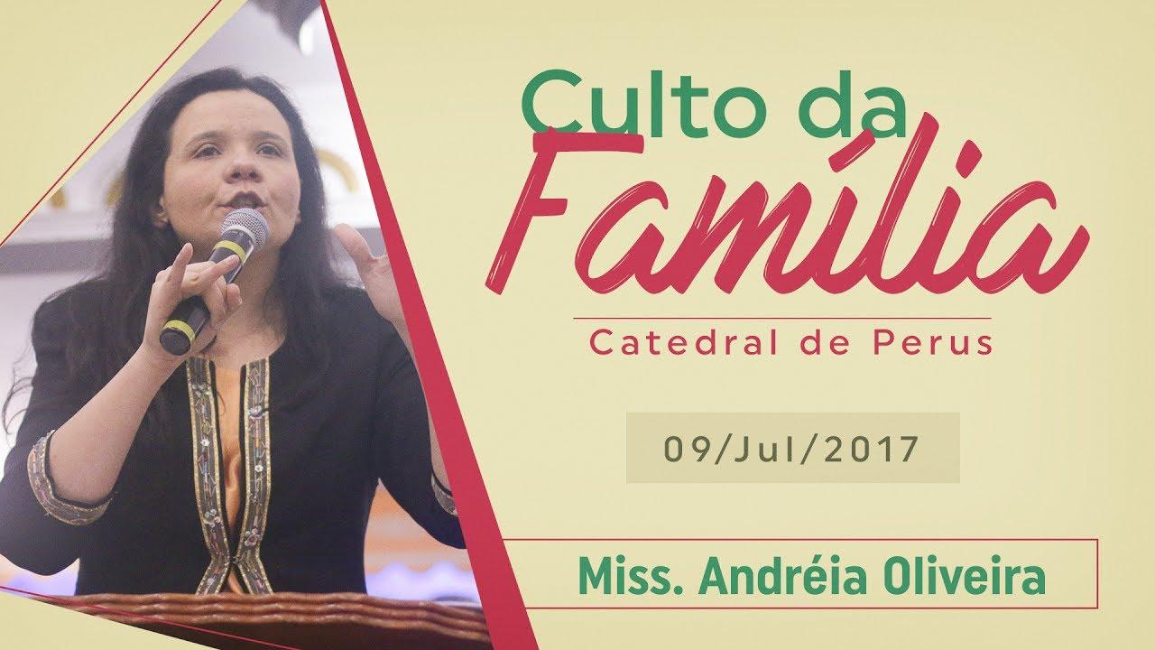 Culto da Família: Miss Andreia de Oliveira   09/Jul/2017
