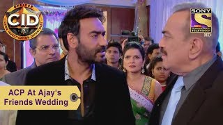 Your Favorite Character | ACP At Ajay's Friend's Wedding | CID
