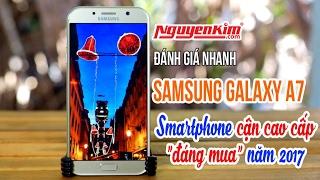 """HOT: Đánh giá """"siêu phẩm"""" cận cao cấp Samsung Galaxy A7 2017"""