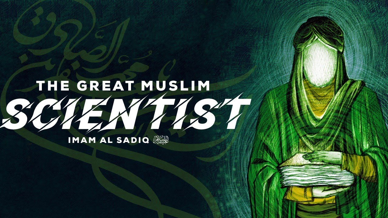 Imam Ja'far Sadiq (as): The Great Muslim Scientist
