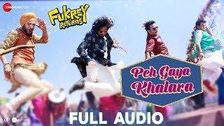 Peh Gaya Khalara -Full Audio |Fukrey Returns |Pulkit S, Varun S, Manjot S, Ali F &Richa C |Jasleen R