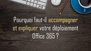 Vidéo : Pourquoi faut-il accompagner et expliquer le déploiement d'Office 365 ?