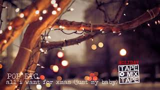 POP ETC - All I Want For Xmas (Just My Baby)