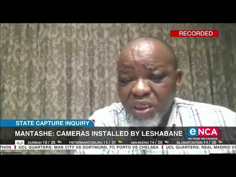State capture inquiry Mantashe says cameras installed by Leshabane