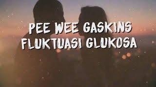 Pee Wee Gaskins   Fluktuasi Glukosa ( Lirik  Lyric Video )