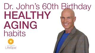 Dr. John's 60th Birthday Healthy Aging Habits | John Douillard's LifeSpa