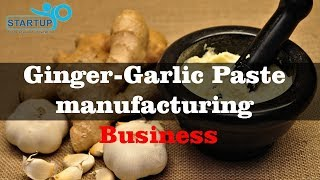 Ginger Garlic Paste manufacturing Business | StartupYo | www.startupyo.com