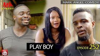 PLAY BOY (Mark Angel Comedy) (Episode 252)