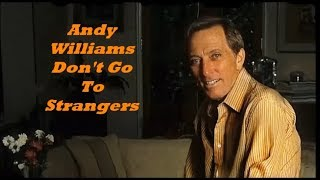 Andy Williams........Don't Go To Strangers.