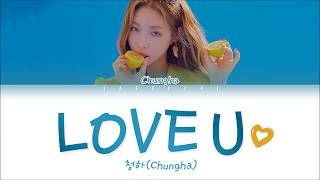 CHUNGHA (청하) - 'LOVE U' LYRICS (Color Coded Eng/Rom/Han/가사)