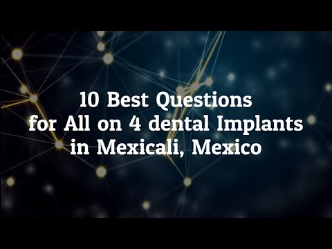10-Best-Questions-to-Ask-before-Going-for-All-on-4-dental-implants-in-Mexicali-Mexico