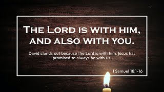 The Lord is with him, and also with you – Matthew 28:16-20, 1 Samuel 18:1-16
