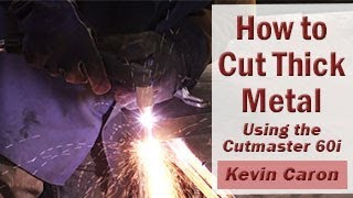 How to Cut Thick Metal – Kevin Caron