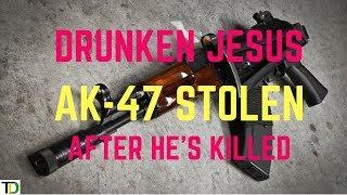 DRUNKEN Jesus K!LLED and AK-47 STOLEN from him | Teach Dem