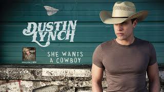 Dustin Lynch - She Wants A Cowboy (Audio)