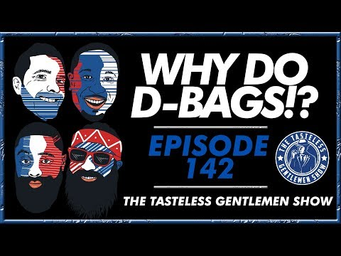 """Why Do D-Bags!?"" – Episode 142"