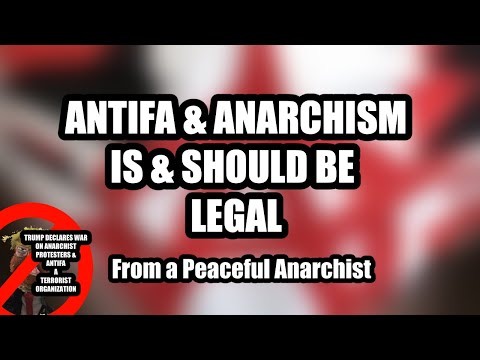 ANTIFA & ANARCHISM IS & SHOULD BE LEGAL from a Peaceful Anarchist