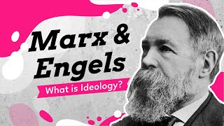 Karl Marx and Fredrich Engels: What is Ideology?