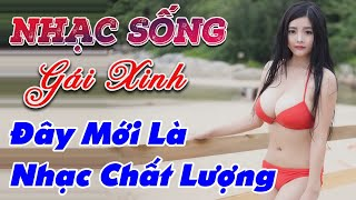 nhac-song-gai-dep-lk-nhac-song-tru-tinh-remix-day-moi-la-nhac-chat-luong