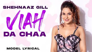 Shehnaaz Gill (Model Lyrical) | Viah Da Chaa | Sukhman Heer | Desi Crew | Latest Punjabi Song 2021