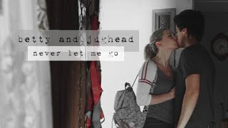 Betty & Jughead - Never let me go